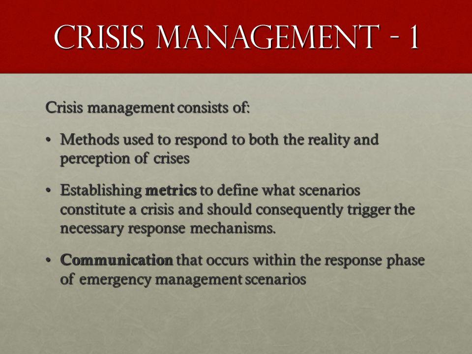 Crisis management - 1 Crisis management consists of: