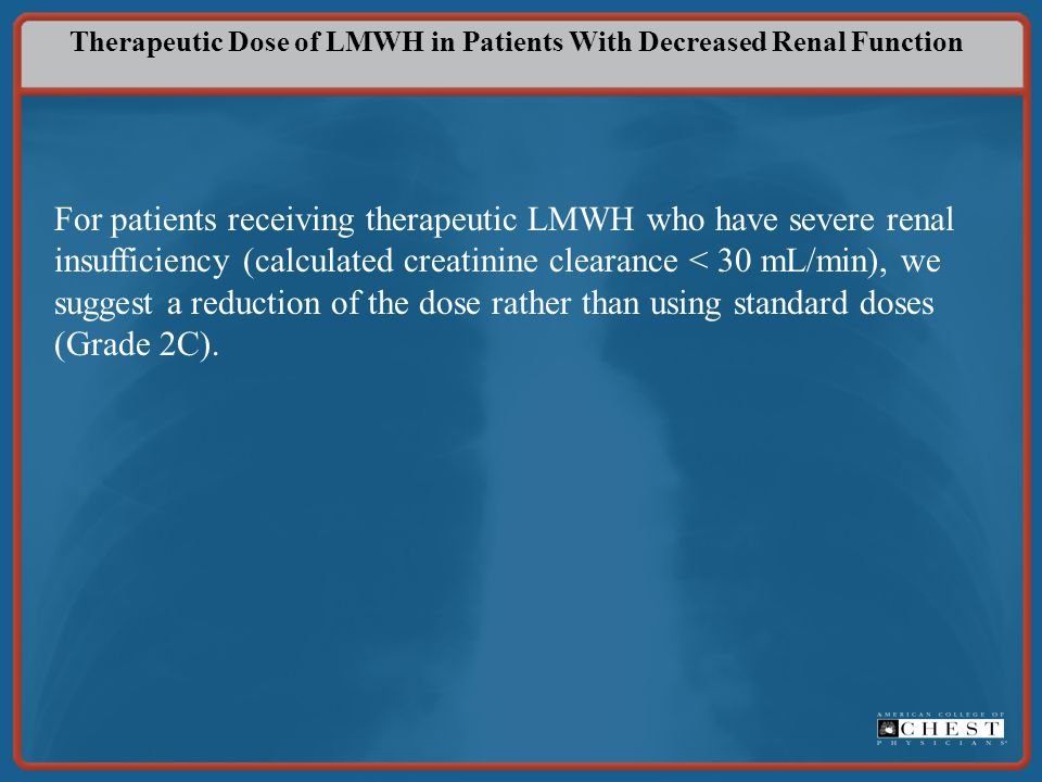 Therapeutic Dose of LMWH in Patients With Decreased Renal Function