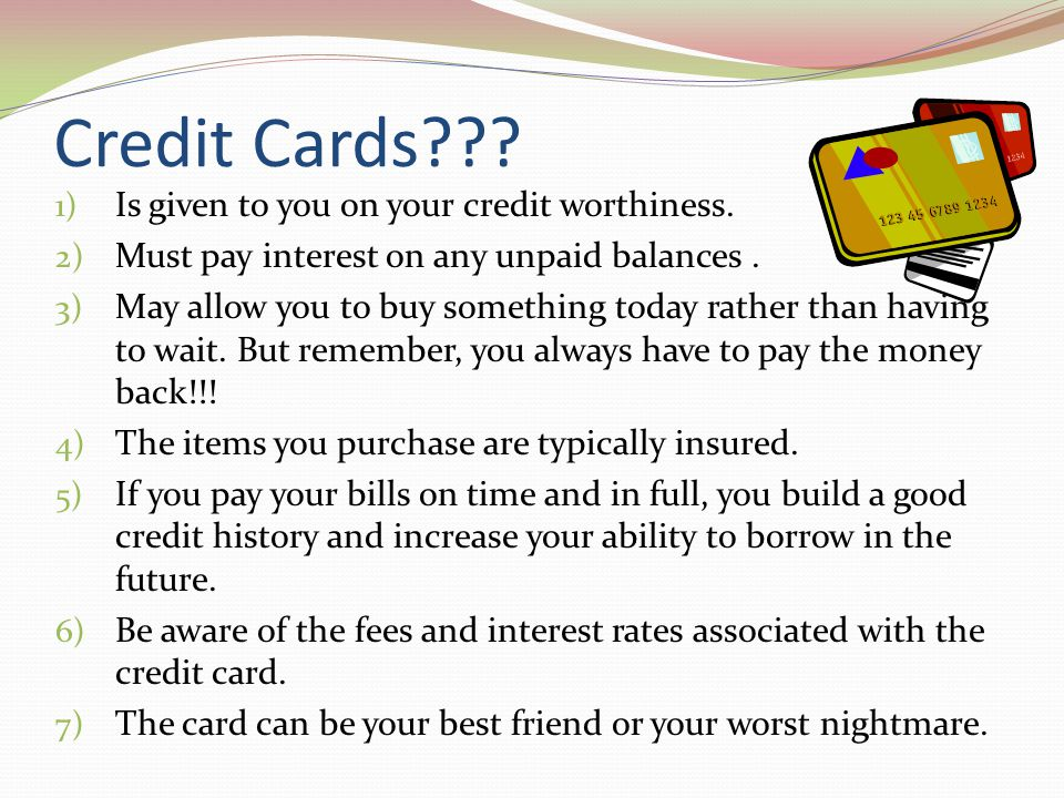 Credit Cards Is given to you on your credit worthiness.