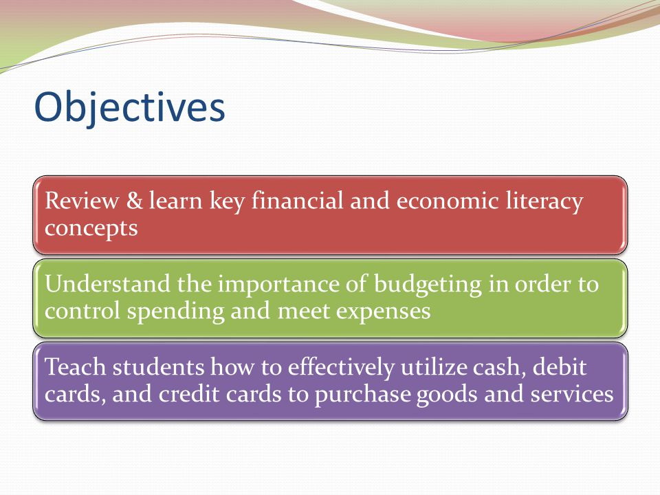 Objectives Review & learn key financial and economic literacy concepts