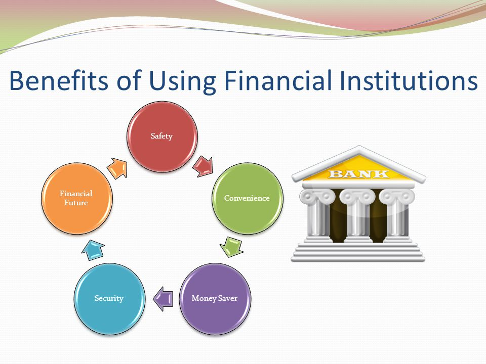 Benefits of Using Financial Institutions