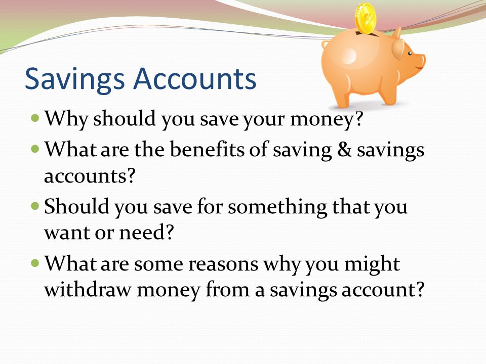 Savings Accounts Why should you save your money