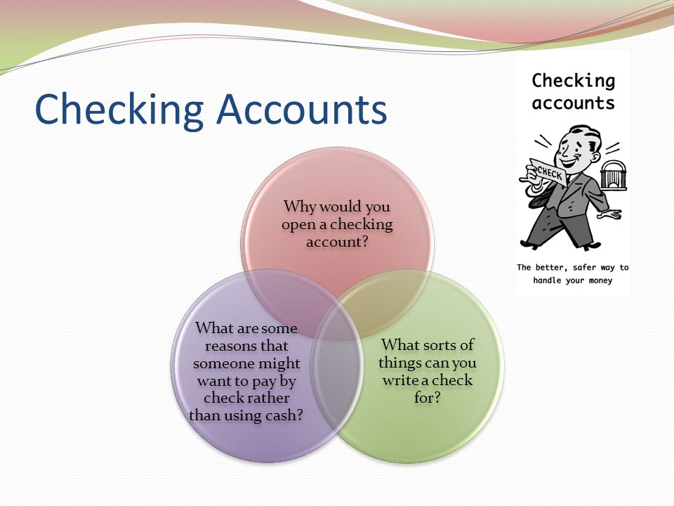 Checking Accounts Why would you open a checking account
