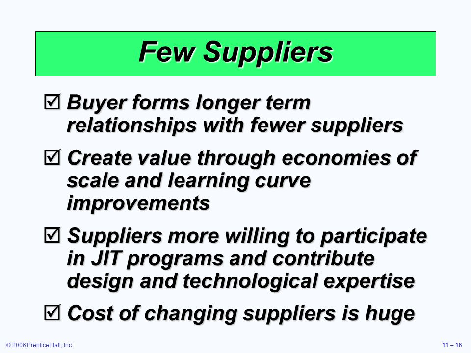 Few Suppliers Buyer forms longer term relationships with fewer suppliers. Create value through economies of scale and learning curve improvements.
