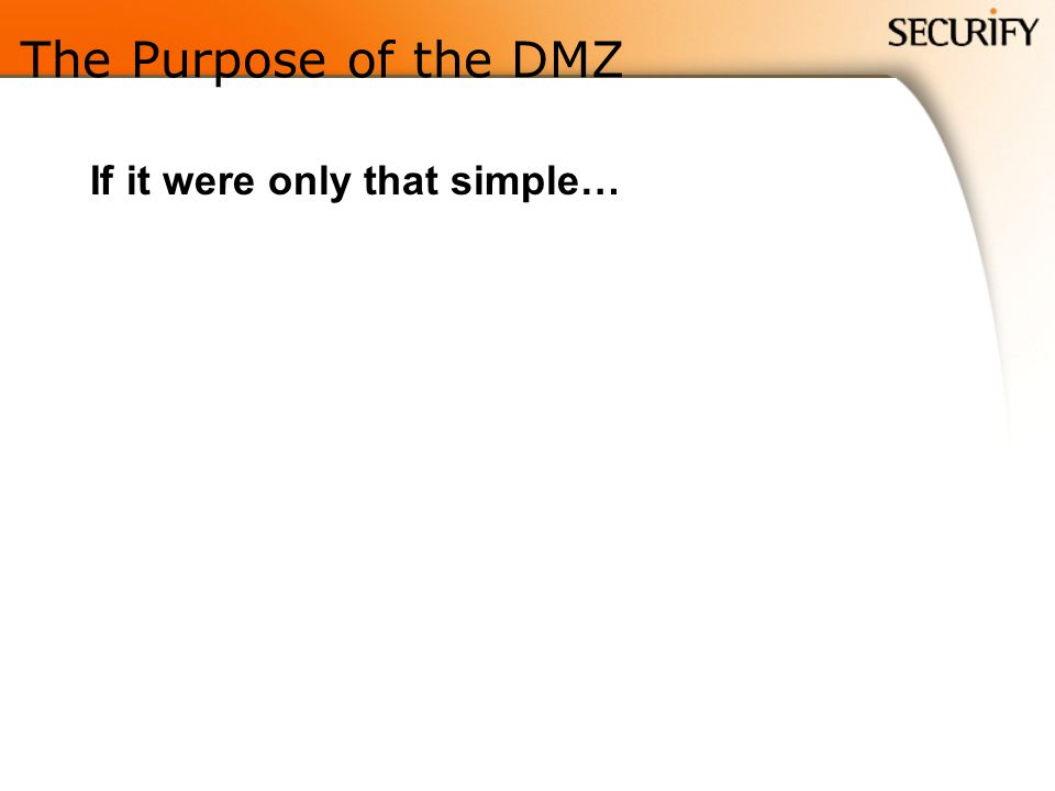 The Purpose of the DMZ If it were only that simple…