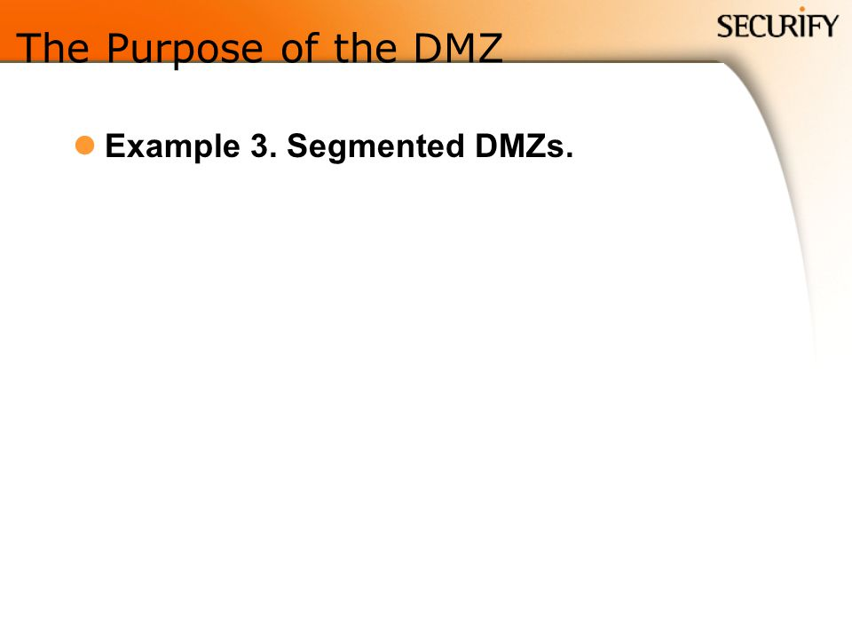 The Purpose of the DMZ Example 3. Segmented DMZs.