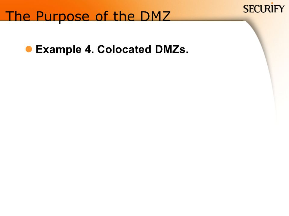 The Purpose of the DMZ Example 4. Colocated DMZs.