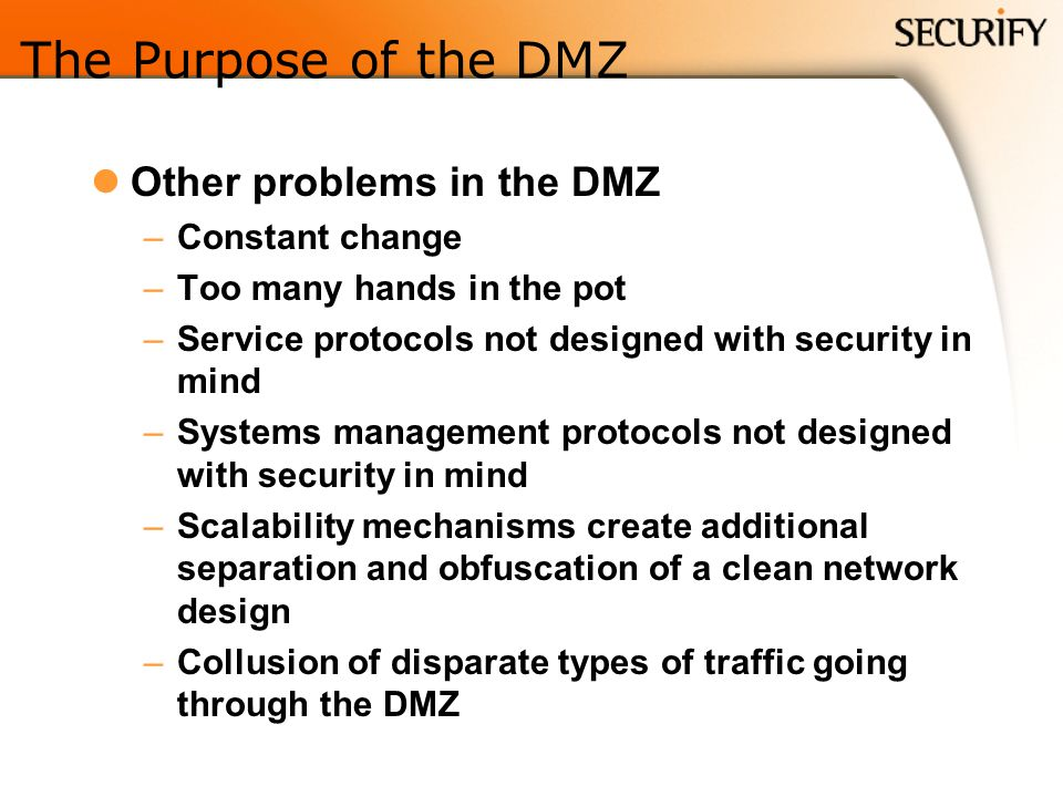 The Purpose of the DMZ Other problems in the DMZ Constant change