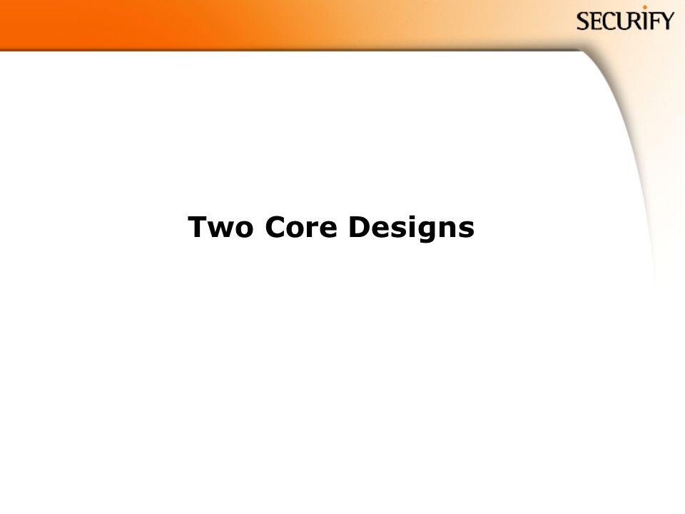Two Core Designs