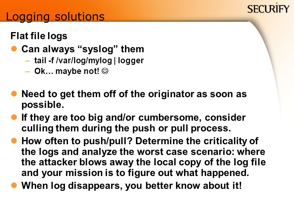Logging solutions Flat file logs Can always syslog them