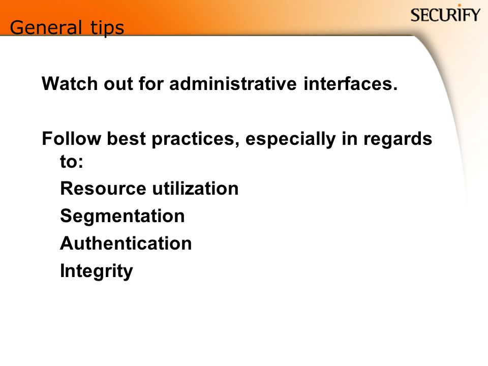 General tips Watch out for administrative interfaces. Follow best practices, especially in regards to: