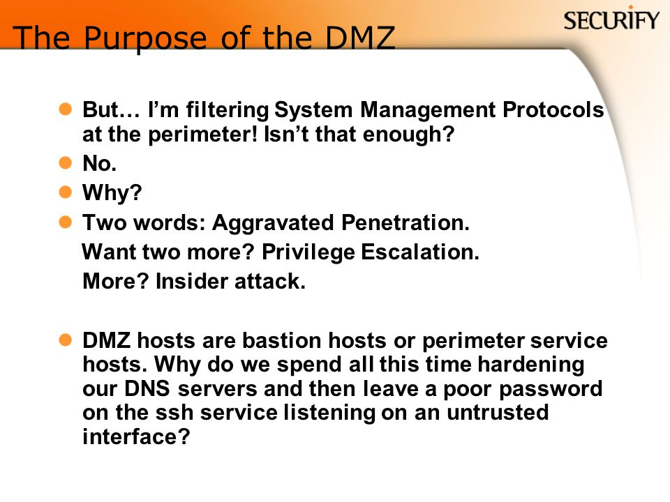 The Purpose of the DMZ But… I'm filtering System Management Protocols at the perimeter! Isn't that enough