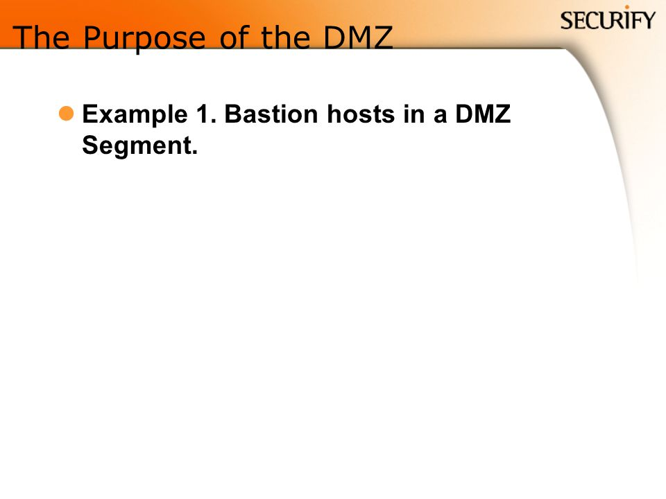 The Purpose of the DMZ Example 1. Bastion hosts in a DMZ Segment.