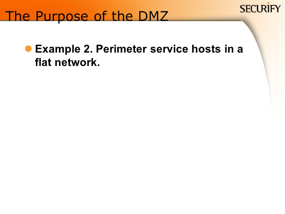 The Purpose of the DMZ Example 2. Perimeter service hosts in a flat network.