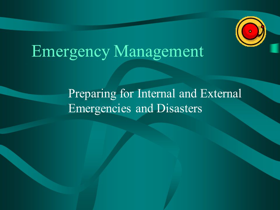 Preparing for Internal and External Emergencies and Disasters