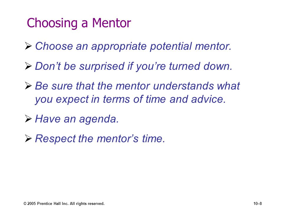 Choosing a Mentor Choose an appropriate potential mentor.