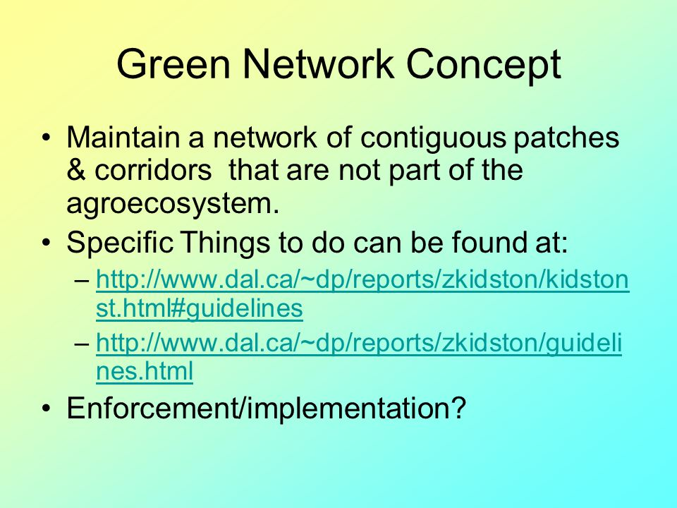 Green Network Concept Maintain a network of contiguous patches & corridors that are not part of the agroecosystem.
