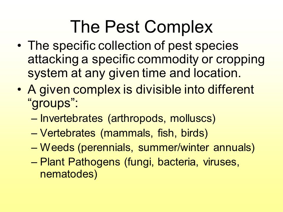 The Pest Complex The specific collection of pest species attacking a specific commodity or cropping system at any given time and location.