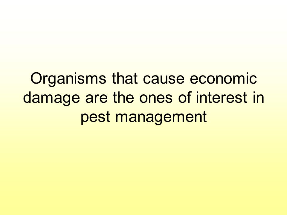 Organisms that cause economic damage are the ones of interest in pest management