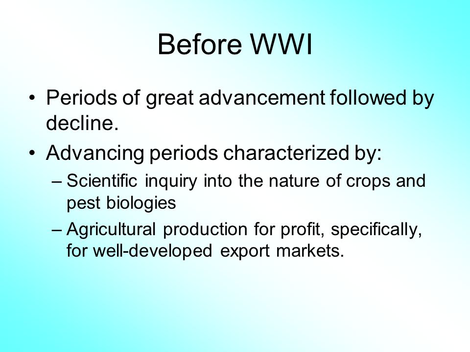 Before WWI Periods of great advancement followed by decline.