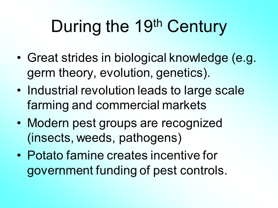 During the 19th Century Great strides in biological knowledge (e.g. germ theory, evolution, genetics).