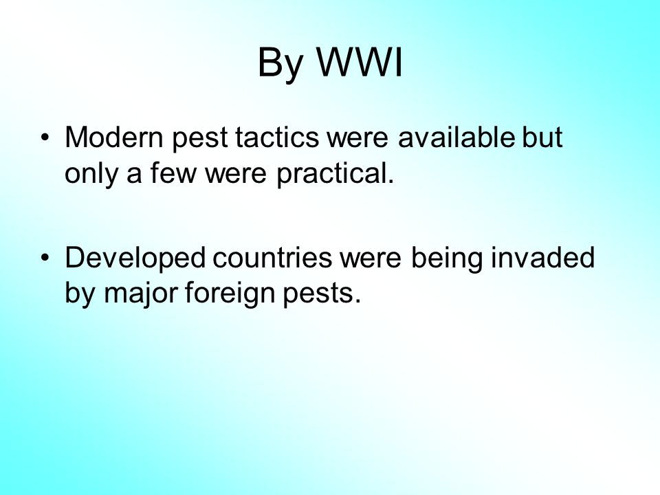 By WWI Modern pest tactics were available but only a few were practical.