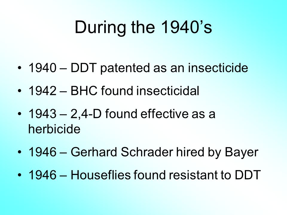 During the 1940's 1940 – DDT patented as an insecticide