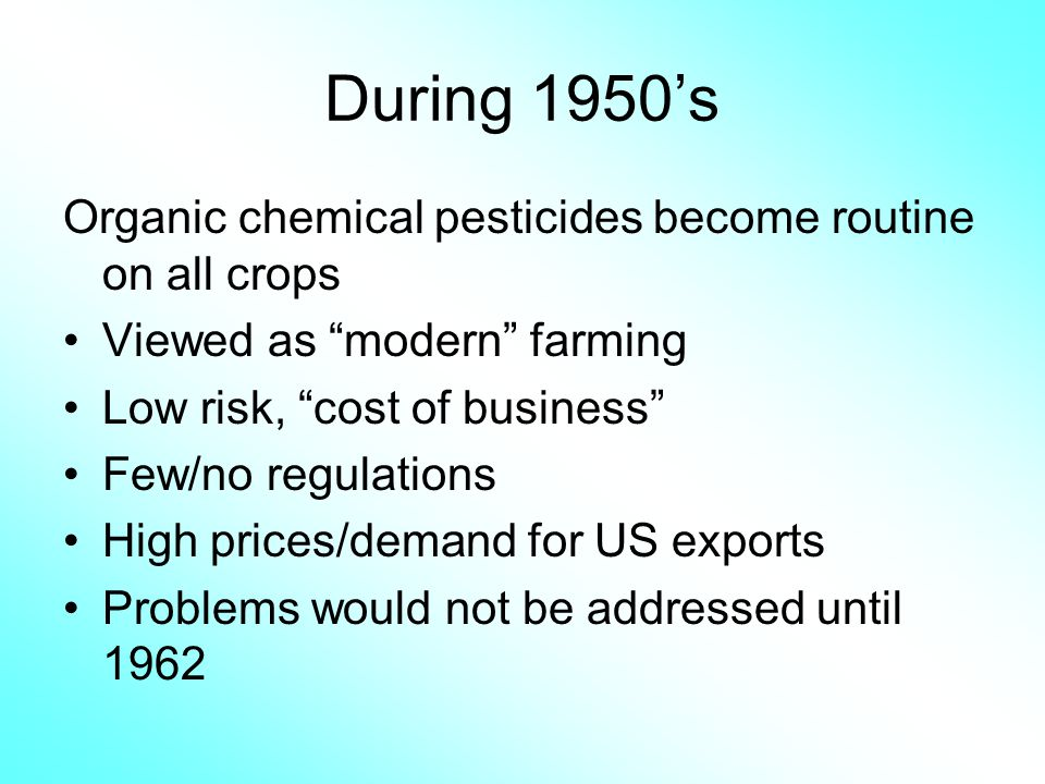 During 1950's Organic chemical pesticides become routine on all crops