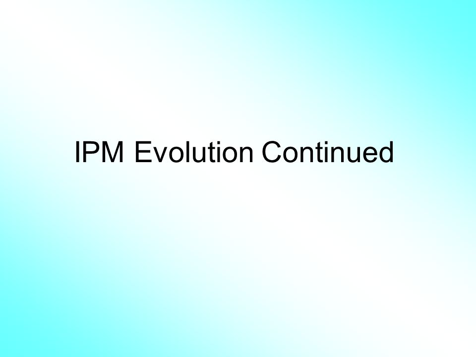 IPM Evolution Continued