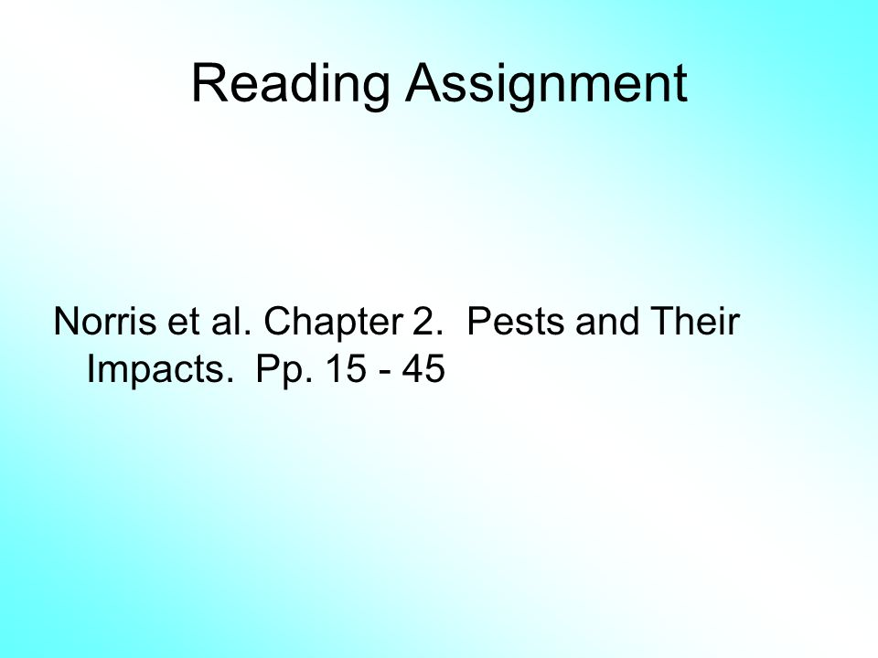 Reading Assignment Norris et al. Chapter 2. Pests and Their Impacts. Pp. 15 - 45