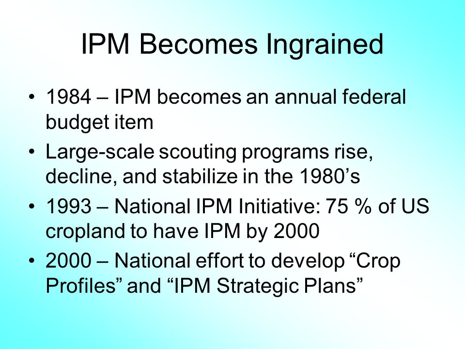IPM Becomes Ingrained 1984 – IPM becomes an annual federal budget item