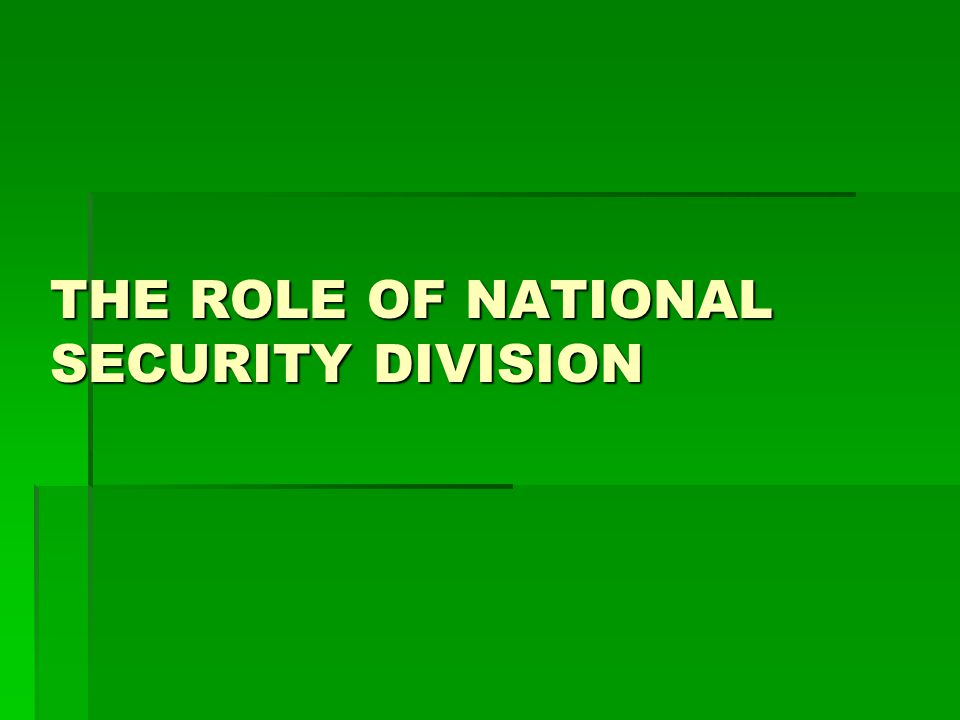 THE ROLE OF NATIONAL SECURITY DIVISION