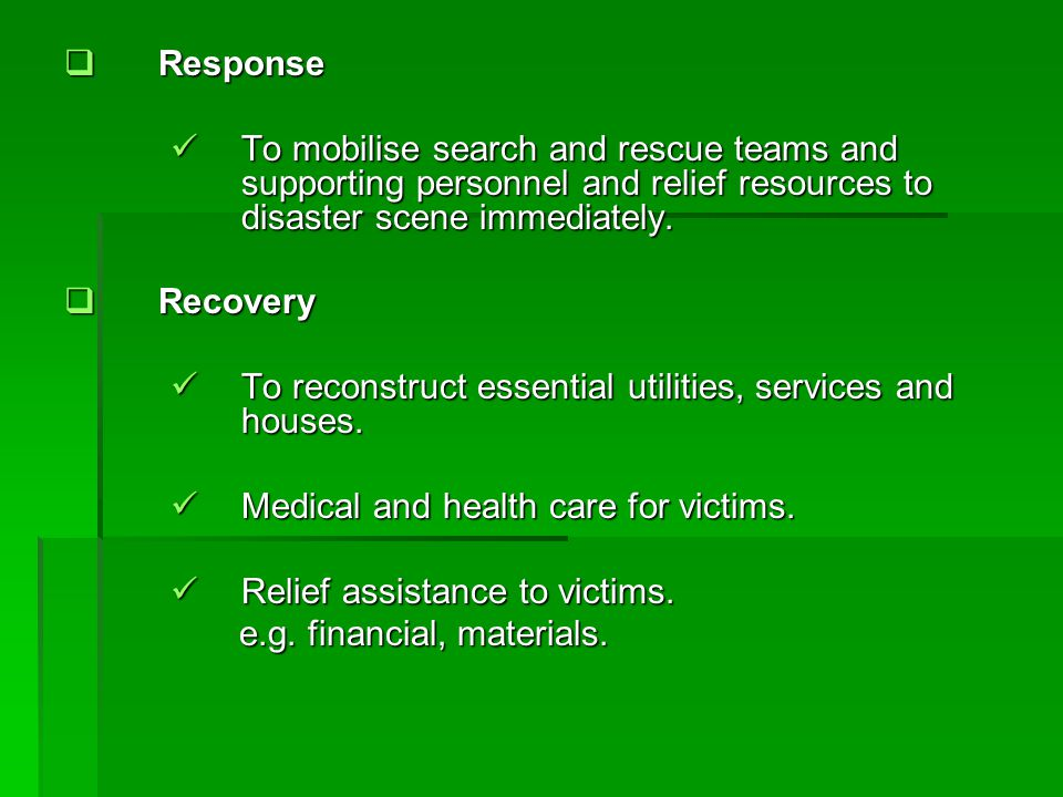 Response To mobilise search and rescue teams and supporting personnel and relief resources to disaster scene immediately.