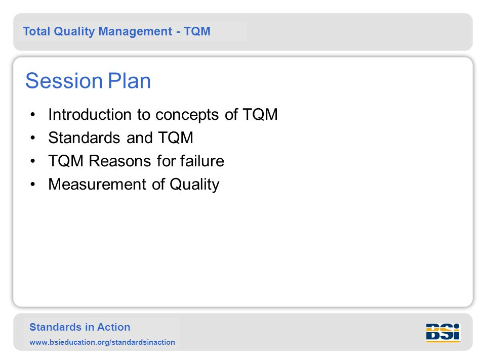 Session Plan Introduction to concepts of TQM Standards and TQM