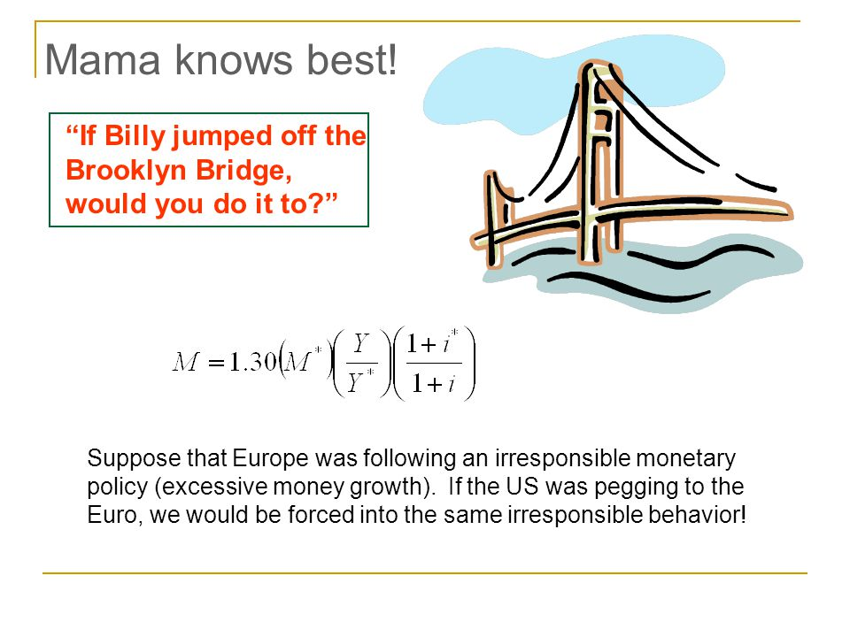 Mama knows best! If Billy jumped off the Brooklyn Bridge, would you do it to