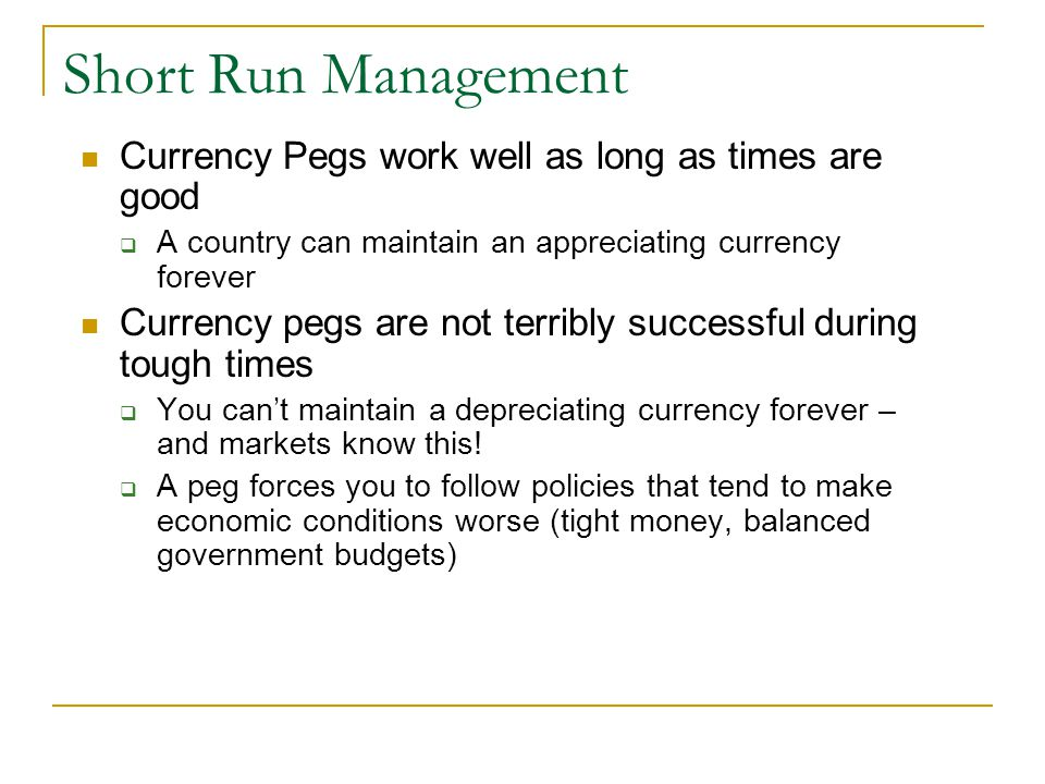 Short Run Management Currency Pegs work well as long as times are good
