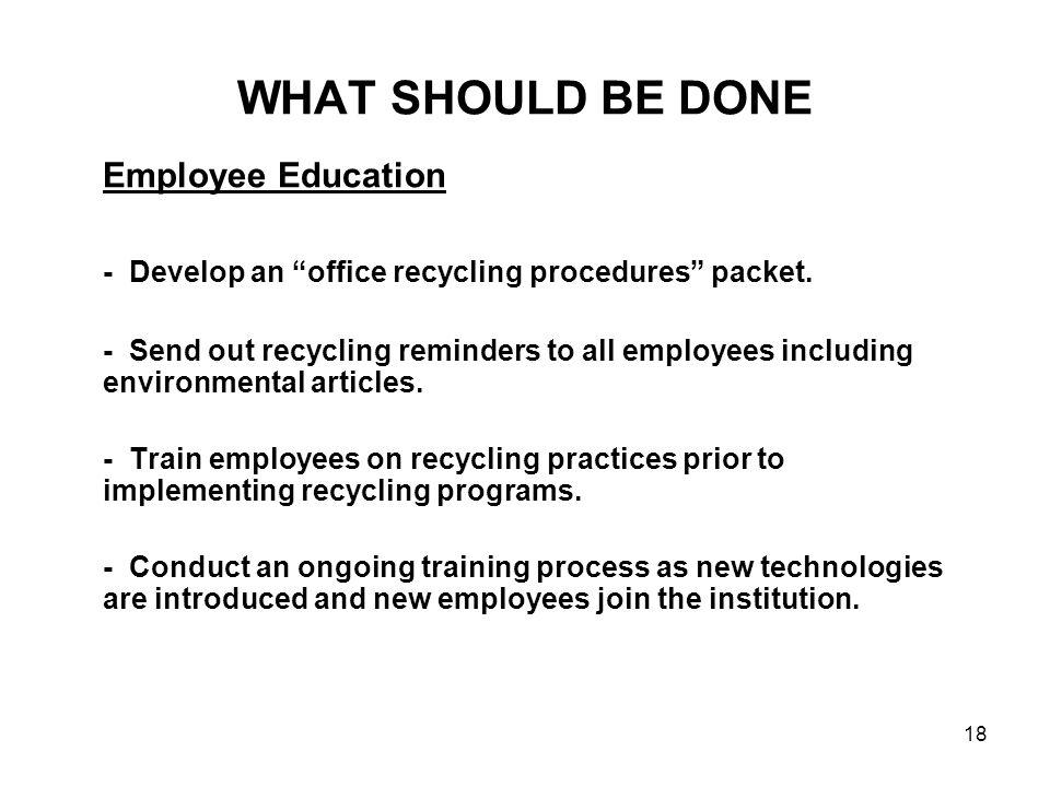 WHAT SHOULD BE DONE Employee Education