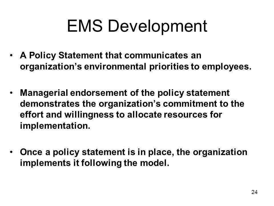 EMS Development A Policy Statement that communicates an organization's environmental priorities to employees.