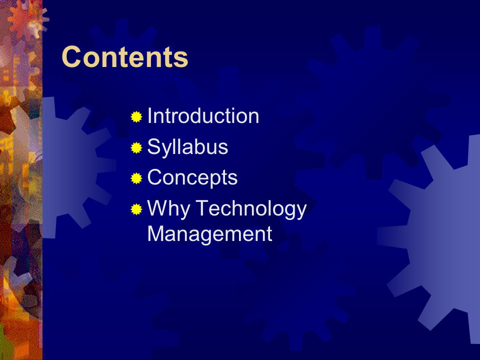Contents Introduction Syllabus Concepts Why Technology Management