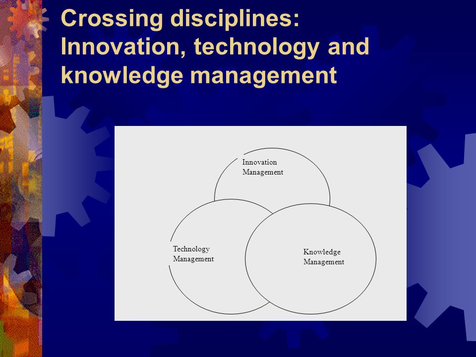 Crossing disciplines: Innovation, technology and knowledge management