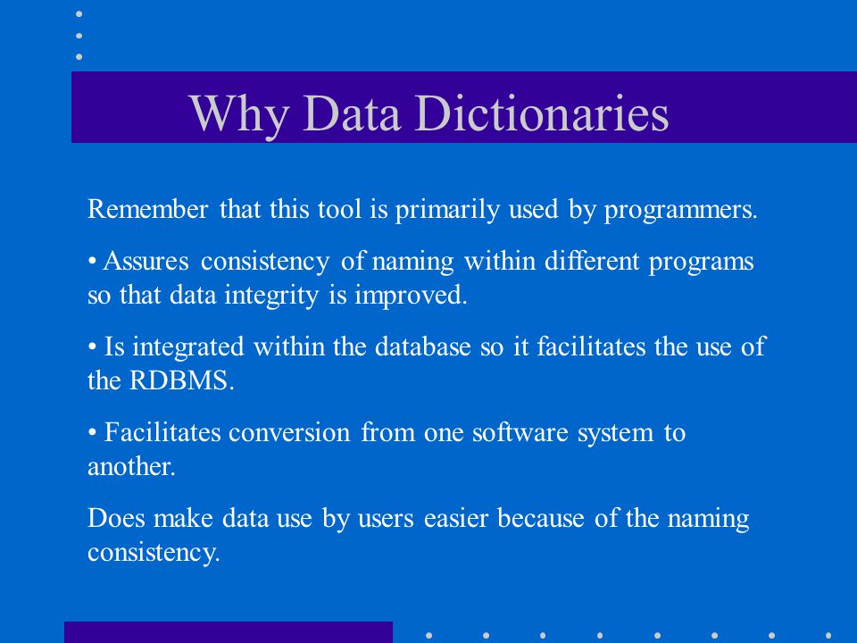Why Data Dictionaries Remember that this tool is primarily used by programmers.