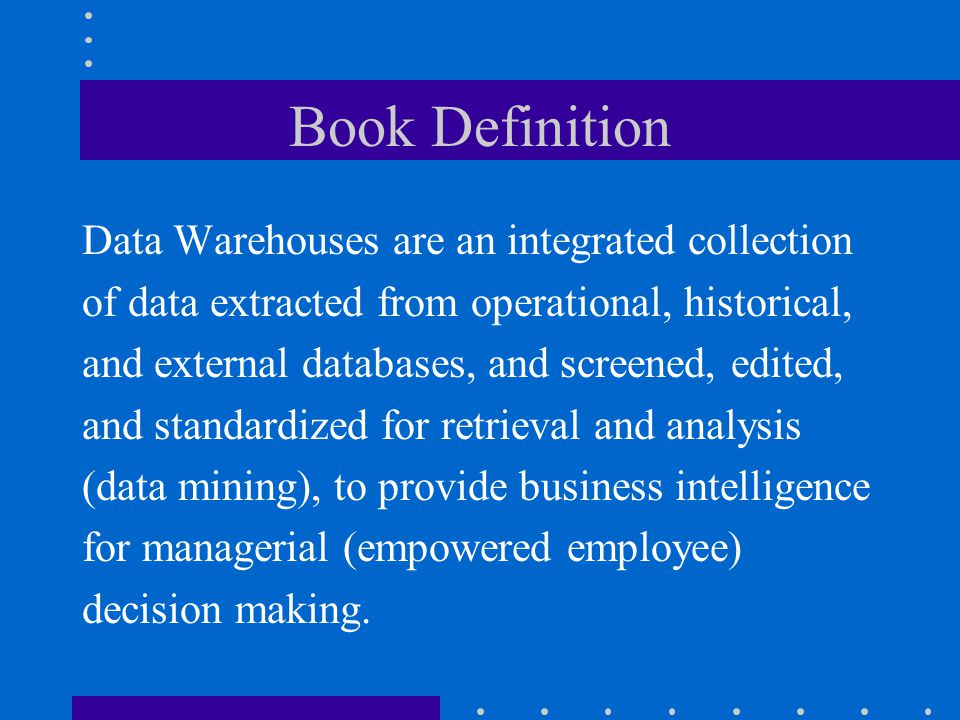 Book Definition Data Warehouses are an integrated collection