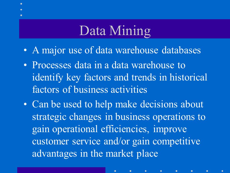 Data Mining A major use of data warehouse databases