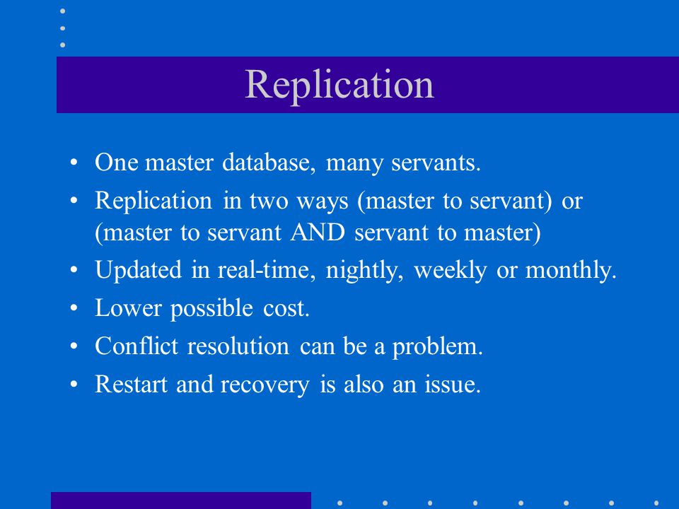 Replication One master database, many servants.