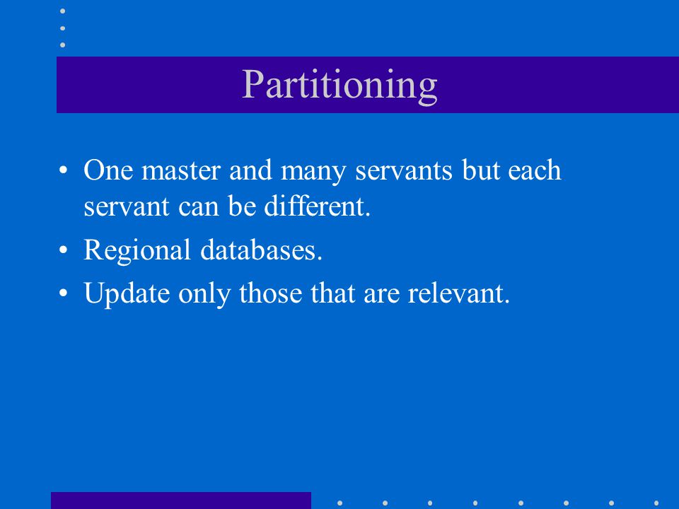 Partitioning One master and many servants but each servant can be different.