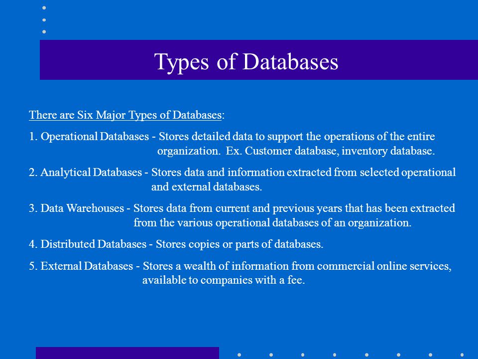 Types of Databases There are Six Major Types of Databases: