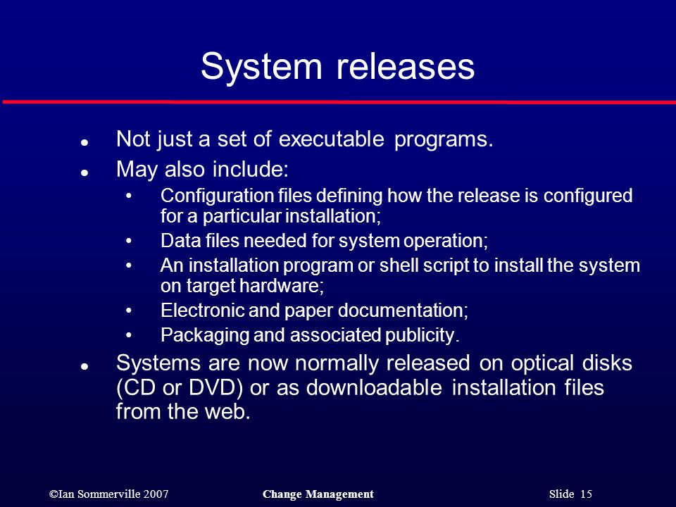 System releases Not just a set of executable programs.
