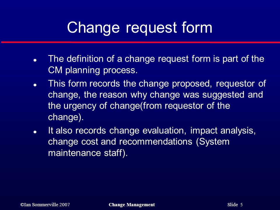 Change request form The definition of a change request form is part of the CM planning process.