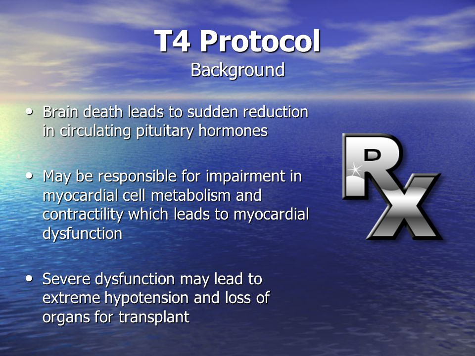 T4 Protocol Background Brain death leads to sudden reduction in circulating pituitary hormones.
