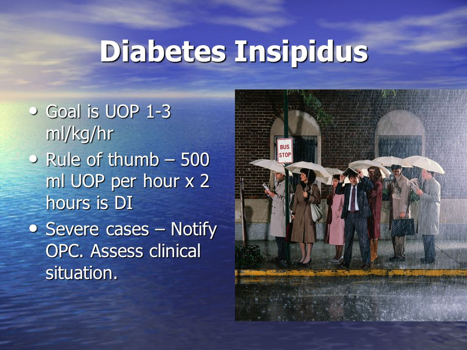 Diabetes Insipidus Goal is UOP 1-3 ml/kg/hr
